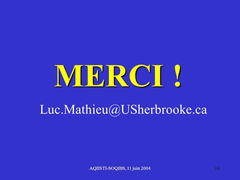 MERCI ! Luc.Mathieu@USherbrooke.ca AQIISTI-SOQIBS, 11 juin 2004
