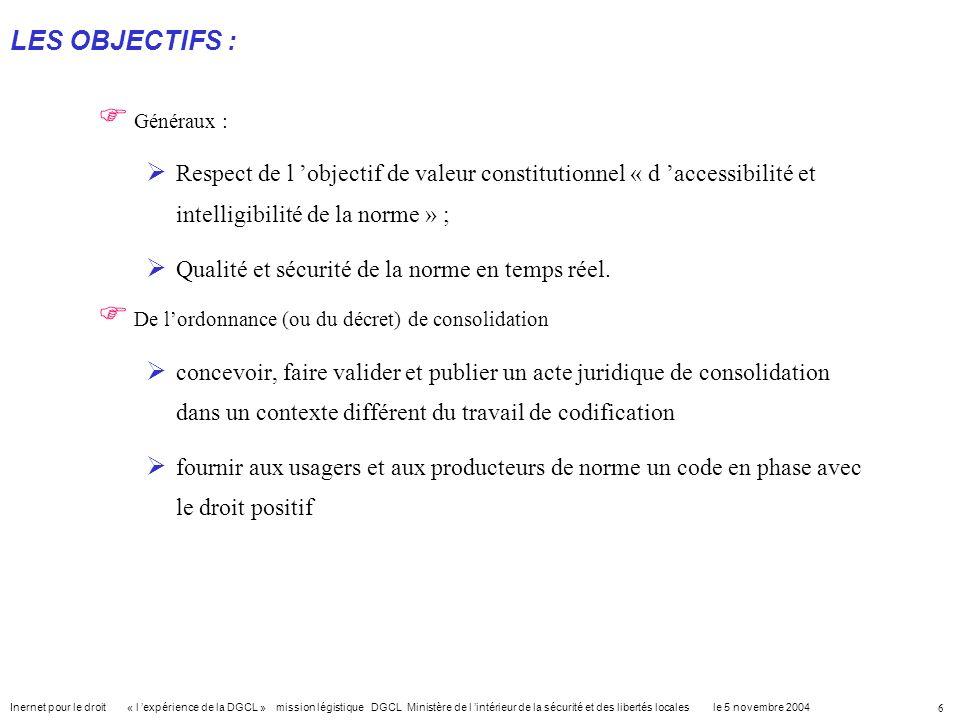 LES OBJECTIFS :Généraux : Respect de l 'objectif de valeur constitutionnel « d 'accessibilité et intelligibilité de la norme » ;