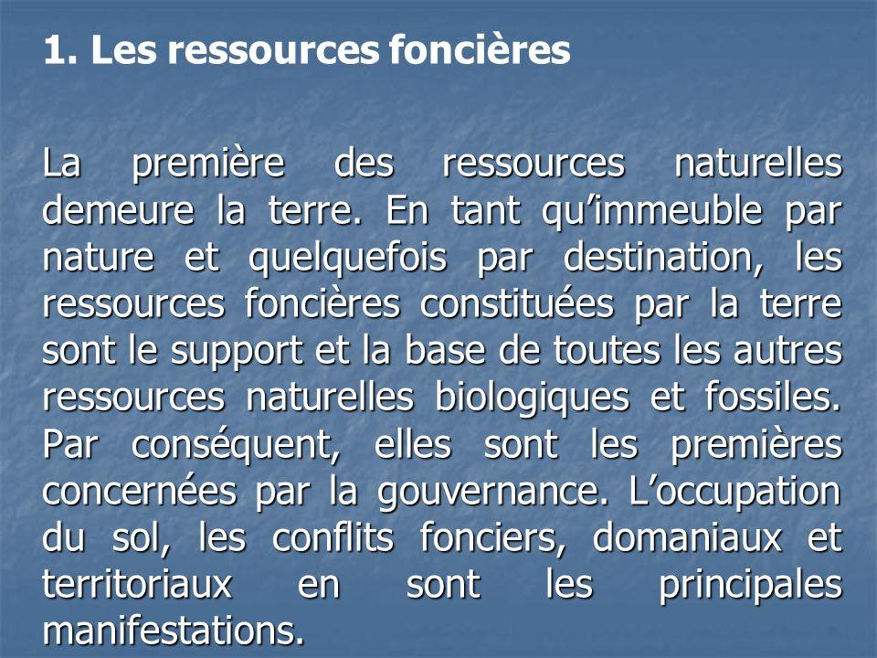 1.Les ressources foncières La première des ressources naturelles demeure la terre.