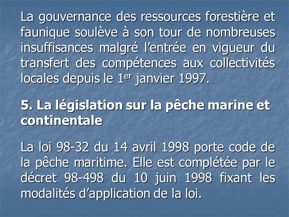 La gouvernance des ressources forestière et faunique soulève à son tour de nombreuses insuffisances malgré l'entrée en vigueur du transfert des compétences aux collectivités locales depuis le 1er janvier 1997.