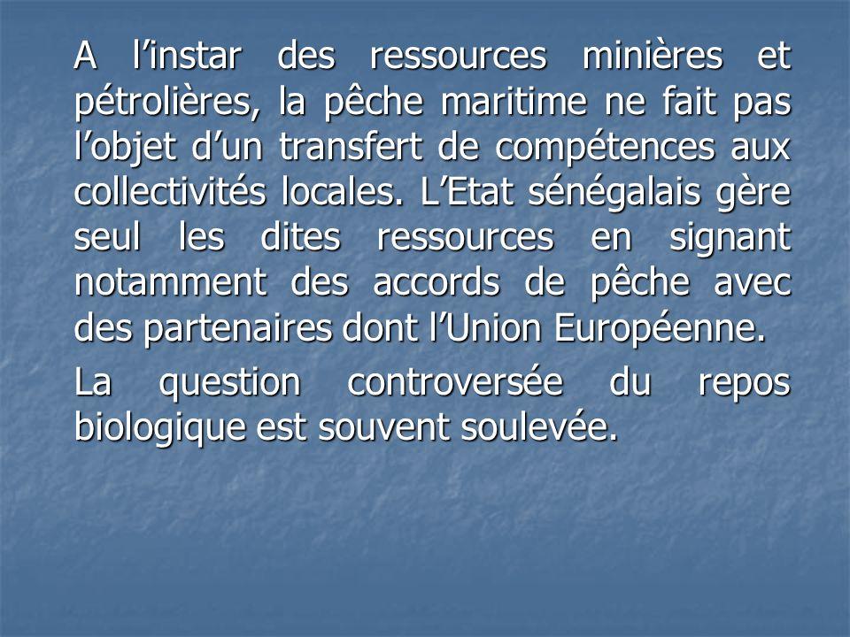 A l'instar des ressources minières et pétrolières, la pêche maritime ne fait pas l'objet d'un transfert de compétences aux collectivités locales.