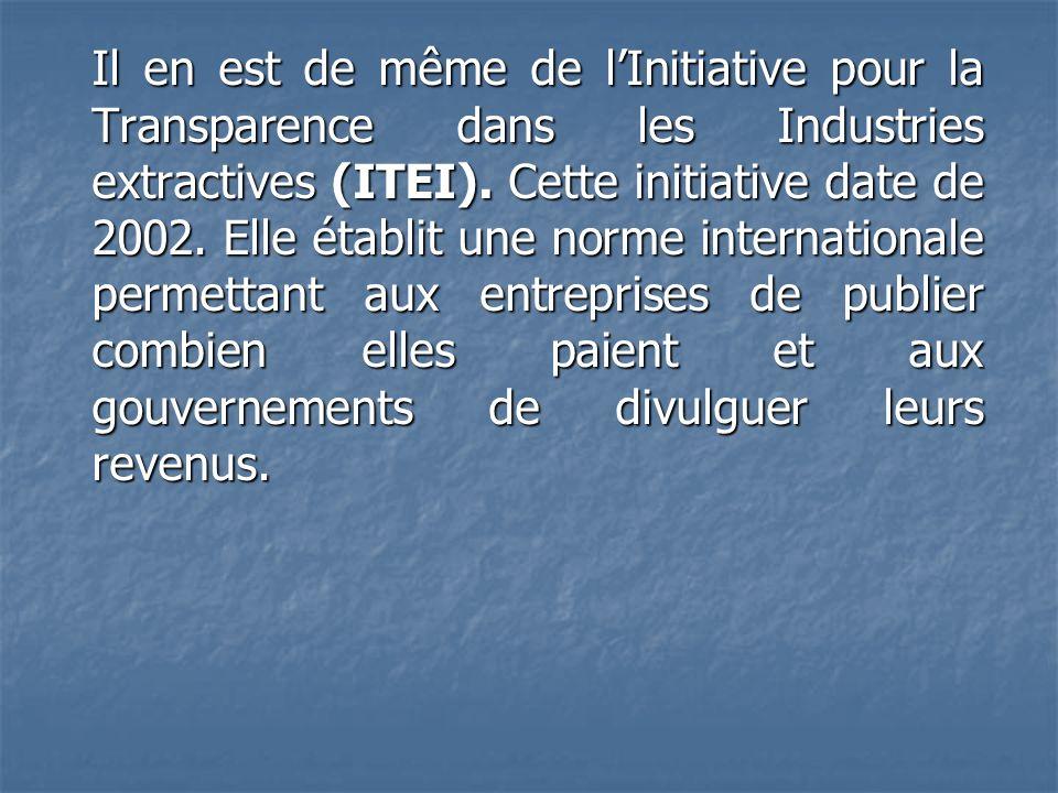 Il en est de même de l'Initiative pour la Transparence dans les Industries extractives (ITEI).