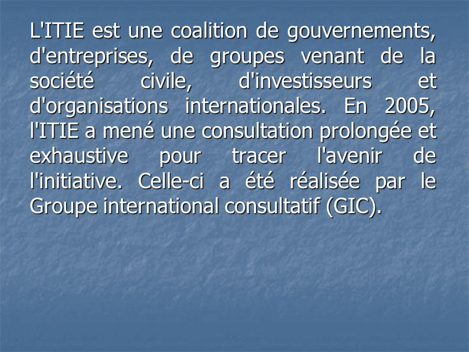 L ITIE est une coalition de gouvernements, d entreprises, de groupes venant de la société civile, d investisseurs et d organisations internationales.