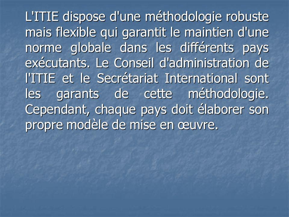 L ITIE dispose d une méthodologie robuste mais flexible qui garantit le maintien d une norme globale dans les différents pays exécutants.