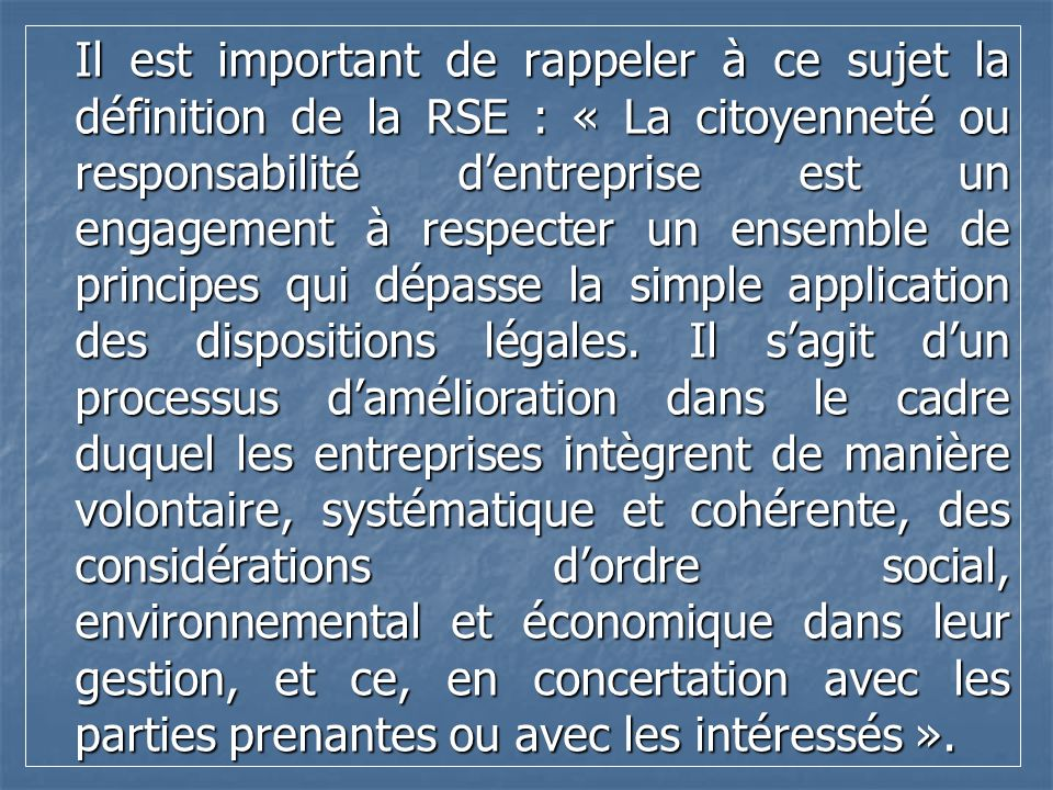 Il est important de rappeler à ce sujet la définition de la RSE : « La citoyenneté ou responsabilité d'entreprise est un engagement à respecter un ensemble de principes qui dépasse la simple application des dispositions légales.
