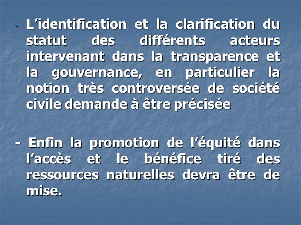 L'identification et la clarification du statut des différents acteurs intervenant dans la transparence et la gouvernance, en particulier la notion très controversée de société civile demande à être précisée