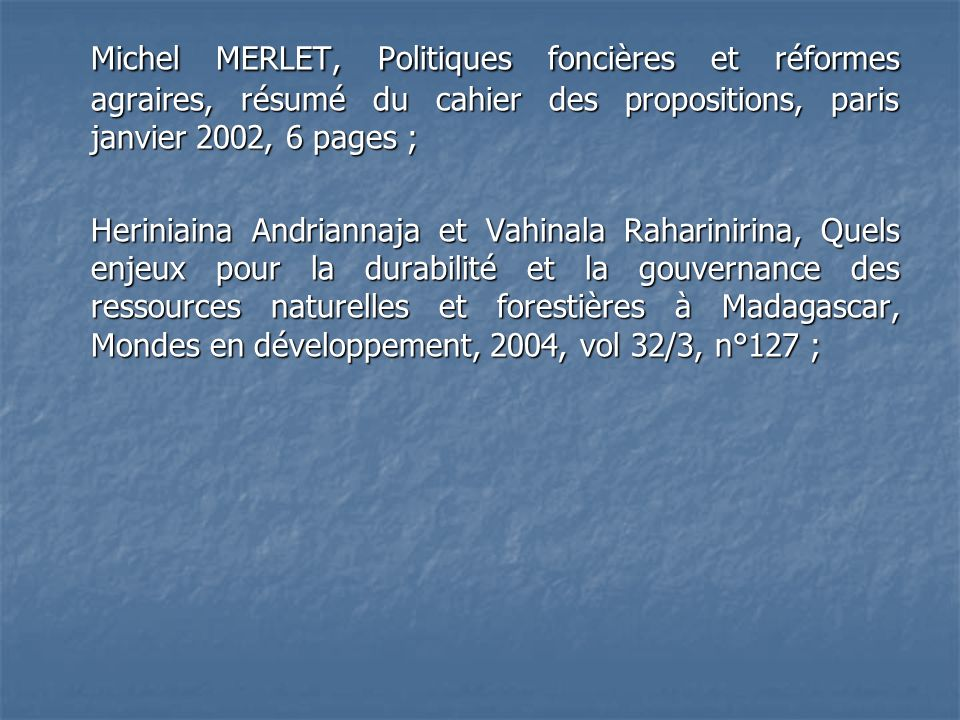 Michel MERLET, Politiques foncières et réformes agraires, résumé du cahier des propositions, paris janvier 2002, 6 pages ;