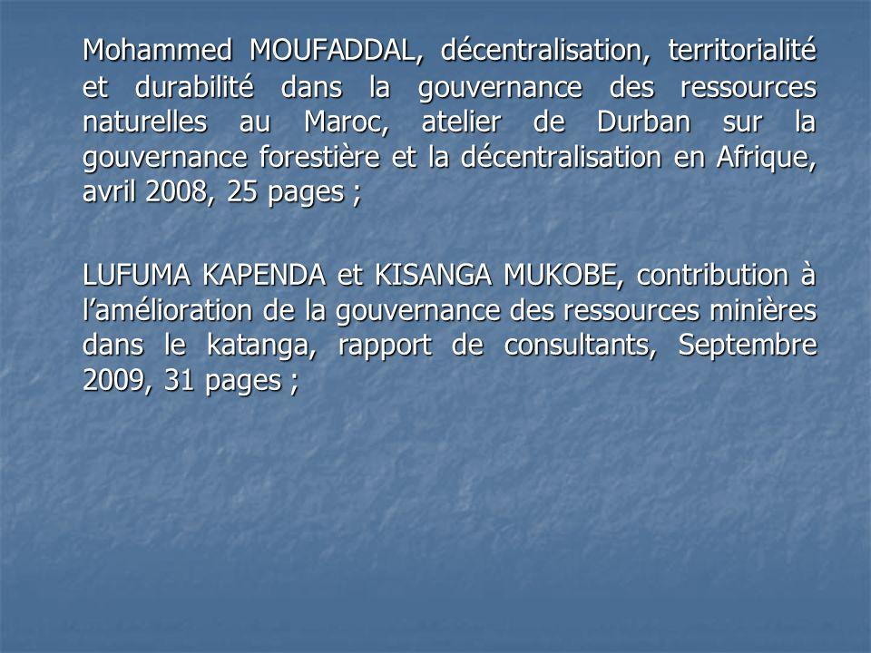 Mohammed MOUFADDAL, décentralisation, territorialité et durabilité dans la gouvernance des ressources naturelles au Maroc, atelier de Durban sur la gouvernance forestière et la décentralisation en Afrique, avril 2008, 25 pages ;