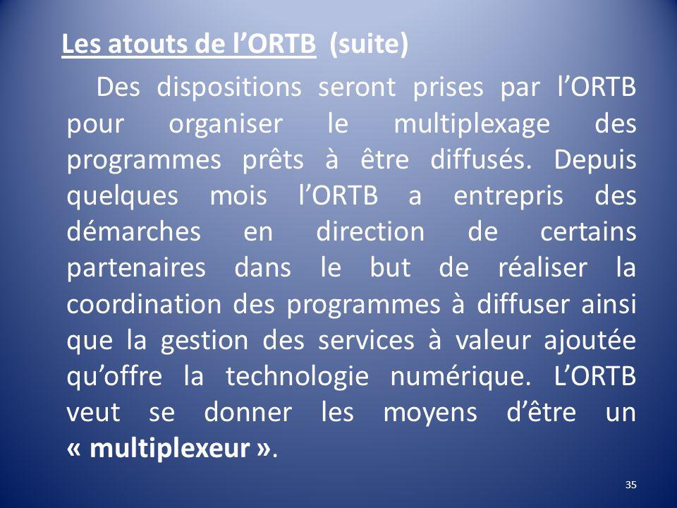 Les atouts de l'ORTB (suite)