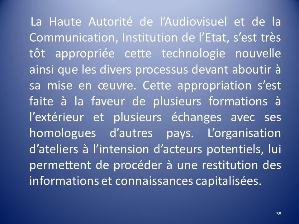 La Haute Autorité de l'Audiovisuel et de la Communication, Institution de l'Etat, s'est très tôt appropriée cette technologie nouvelle ainsi que les divers processus devant aboutir à sa mise en œuvre.