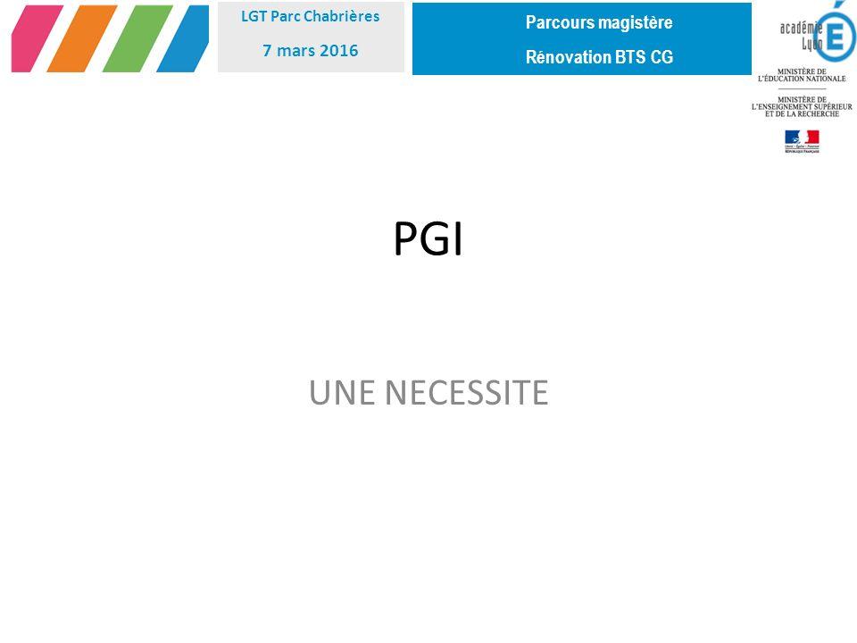 PGI UNE NECESSITE Parcours magistère 7 mars 2016 Rénovation BTS CG