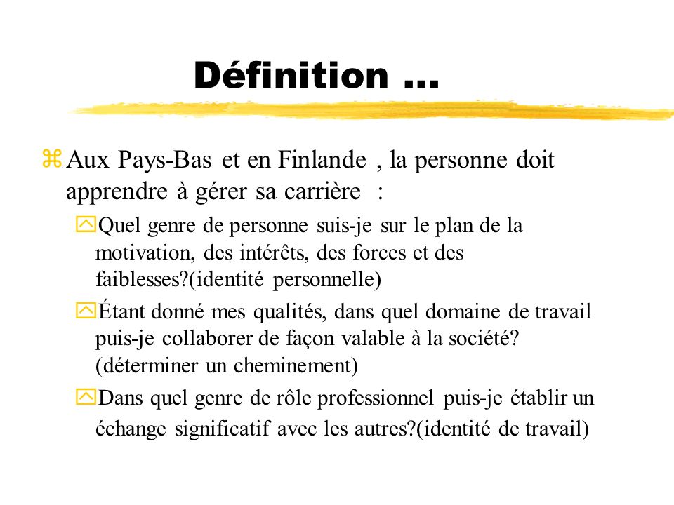 Définition ... Aux Pays-Bas et en Finlande , la personne doit apprendre à gérer sa carrière :