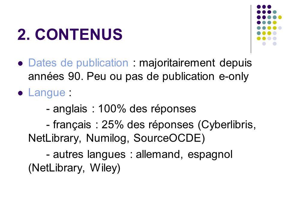 2. CONTENUS Dates de publication : majoritairement depuis années 90. Peu ou pas de publication e-only.