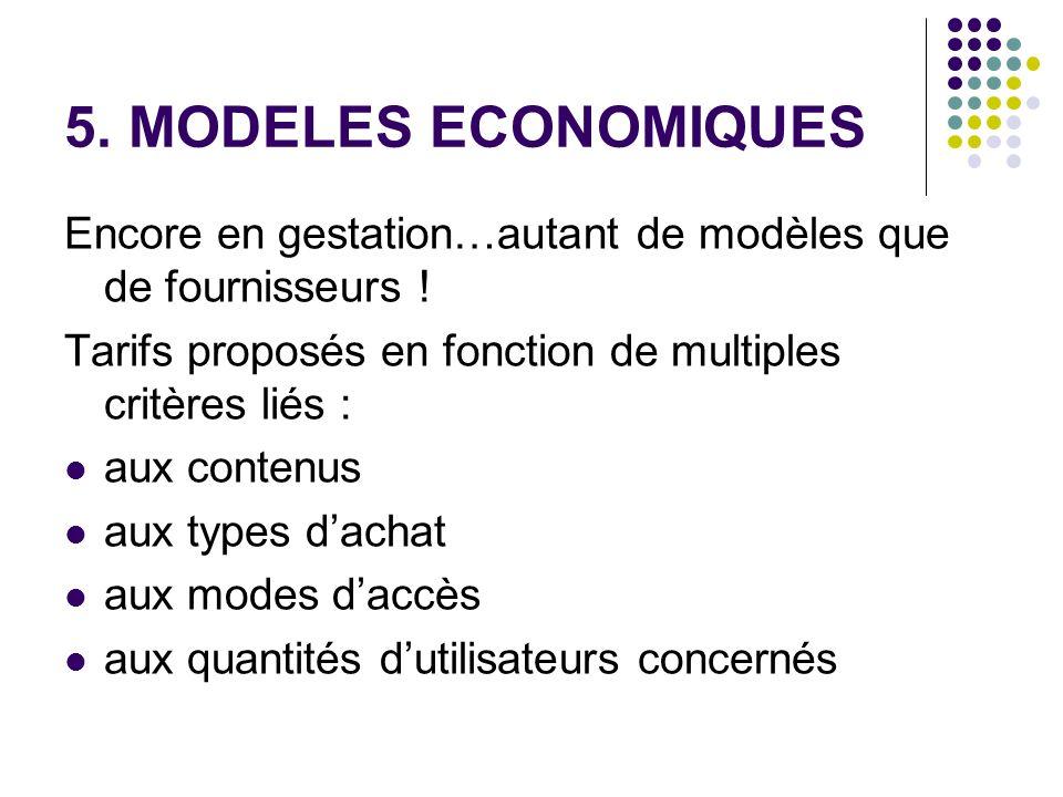 5. MODELES ECONOMIQUES Encore en gestation…autant de modèles que de fournisseurs ! Tarifs proposés en fonction de multiples critères liés :