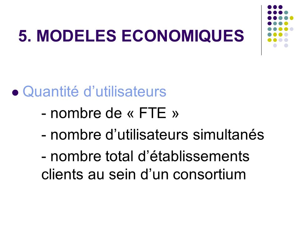 5. MODELES ECONOMIQUES Quantité d'utilisateurs - nombre de « FTE »