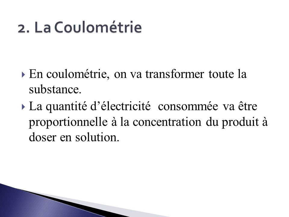 2. La Coulométrie En coulométrie, on va transformer toute la substance.