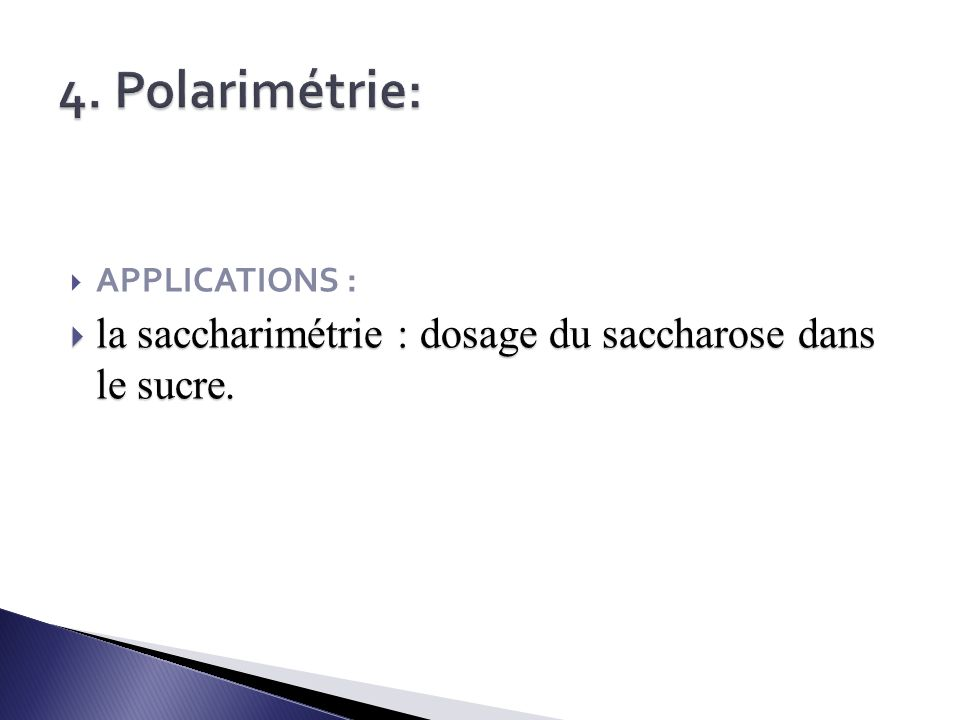 4. Polarimétrie: APPLICATIONS : la saccharimétrie : dosage du saccharose dans le sucre.
