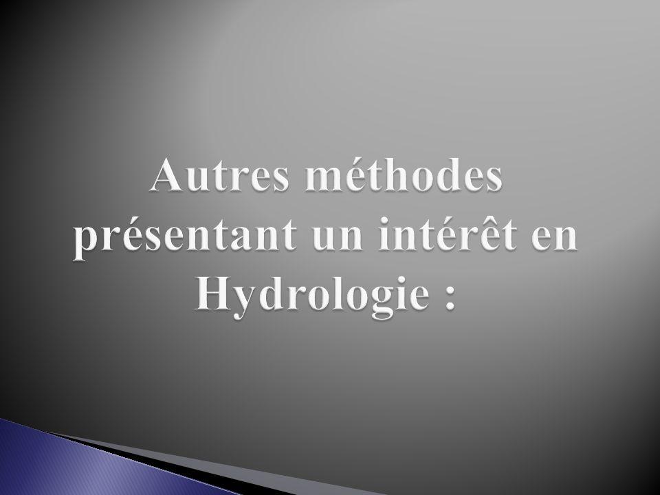 Autres méthodes présentant un intérêt en Hydrologie :