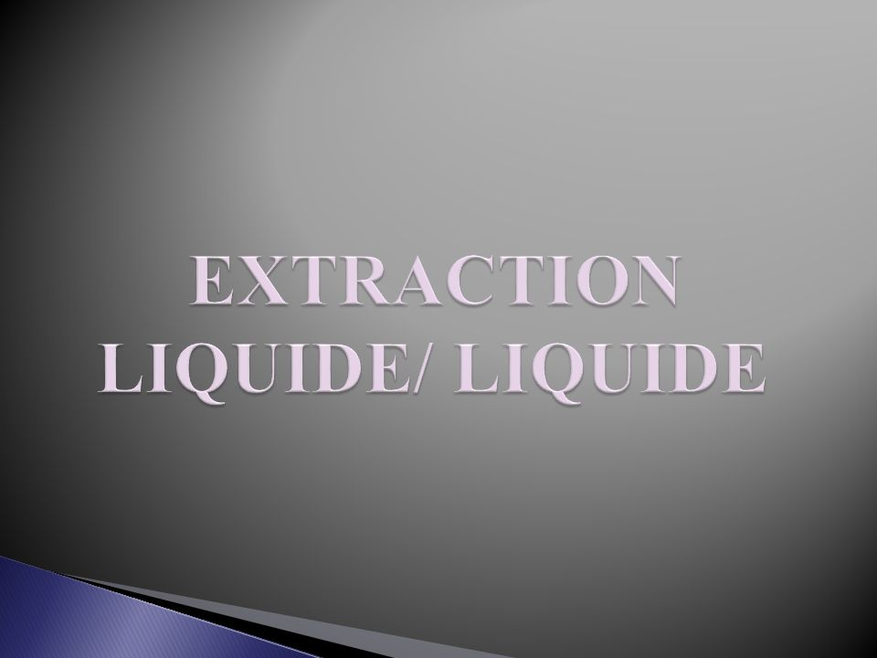EXTRACTION LIQUIDE/ LIQUIDE