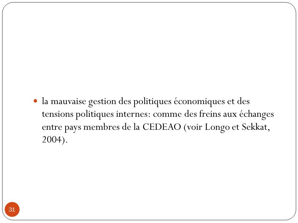 la mauvaise gestion des politiques économiques et des tensions politiques internes: comme des freins aux échanges entre pays membres de la CEDEAO (voir Longo et Sekkat, 2004).