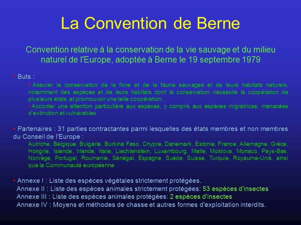 La Convention de Berne Convention relative à la conservation de la vie sauvage et du milieu naturel de l Europe, adoptée à Berne le 19 septembre 1979.