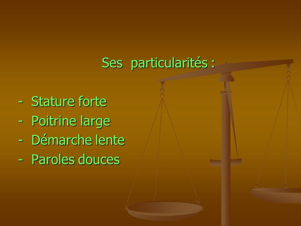 Ses particularités : - Stature forte - Poitrine large - Démarche lente - Paroles douces