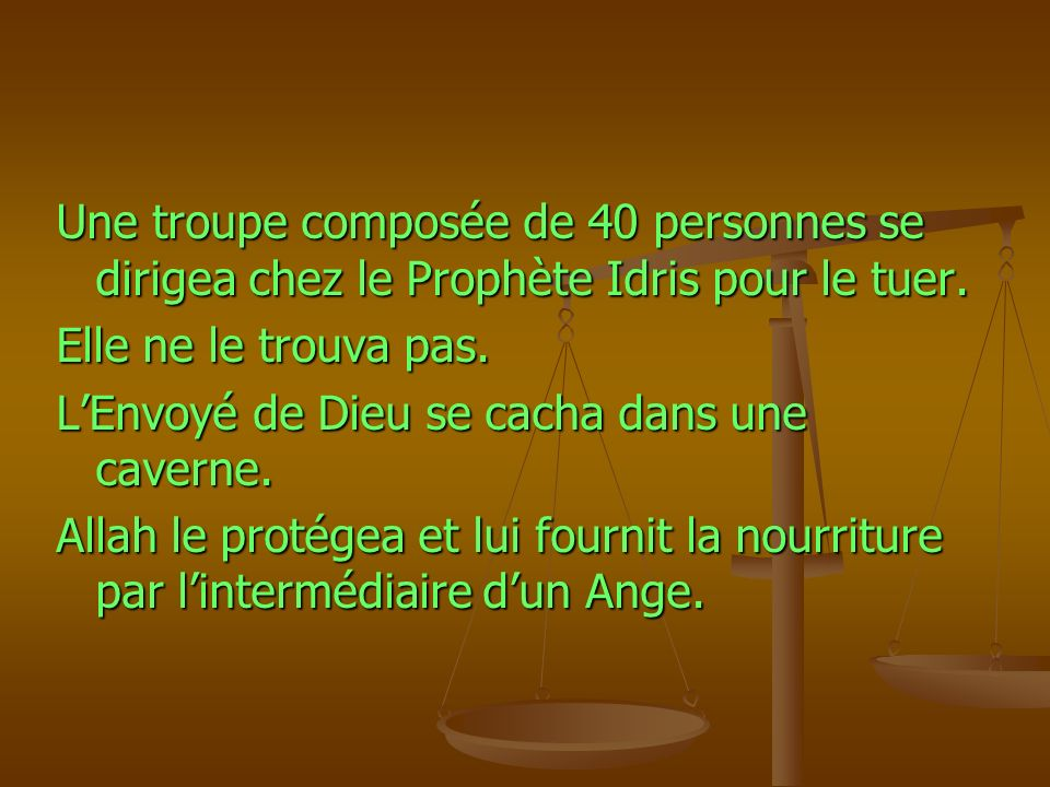 Une troupe composée de 40 personnes se dirigea chez le Prophète Idris pour le tuer.