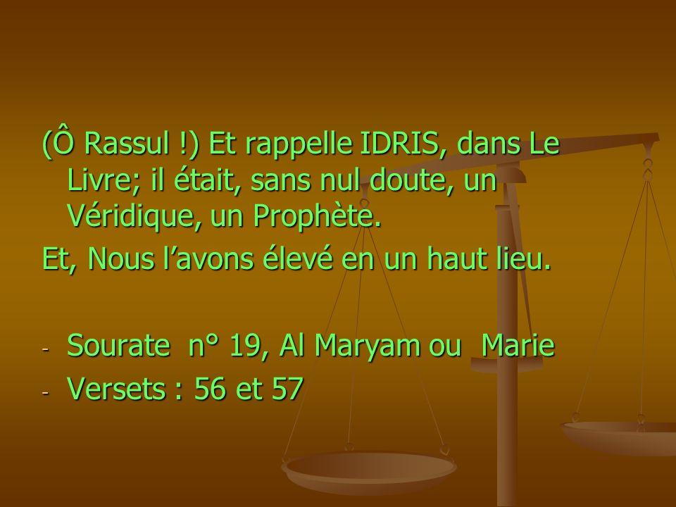 (Ô Rassul !) Et rappelle IDRIS, dans Le Livre; il était, sans nul doute, un Véridique, un Prophète.