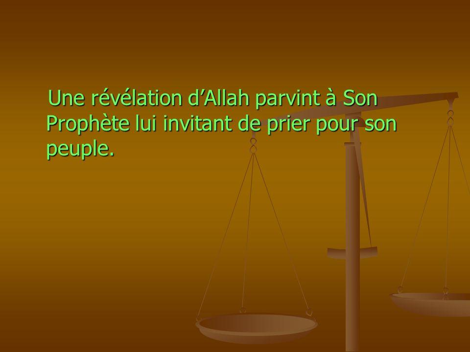 Une révélation d'Allah parvint à Son Prophète lui invitant de prier pour son peuple.