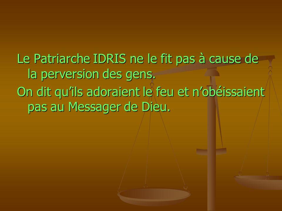 Le Patriarche IDRIS ne le fit pas à cause de la perversion des gens.