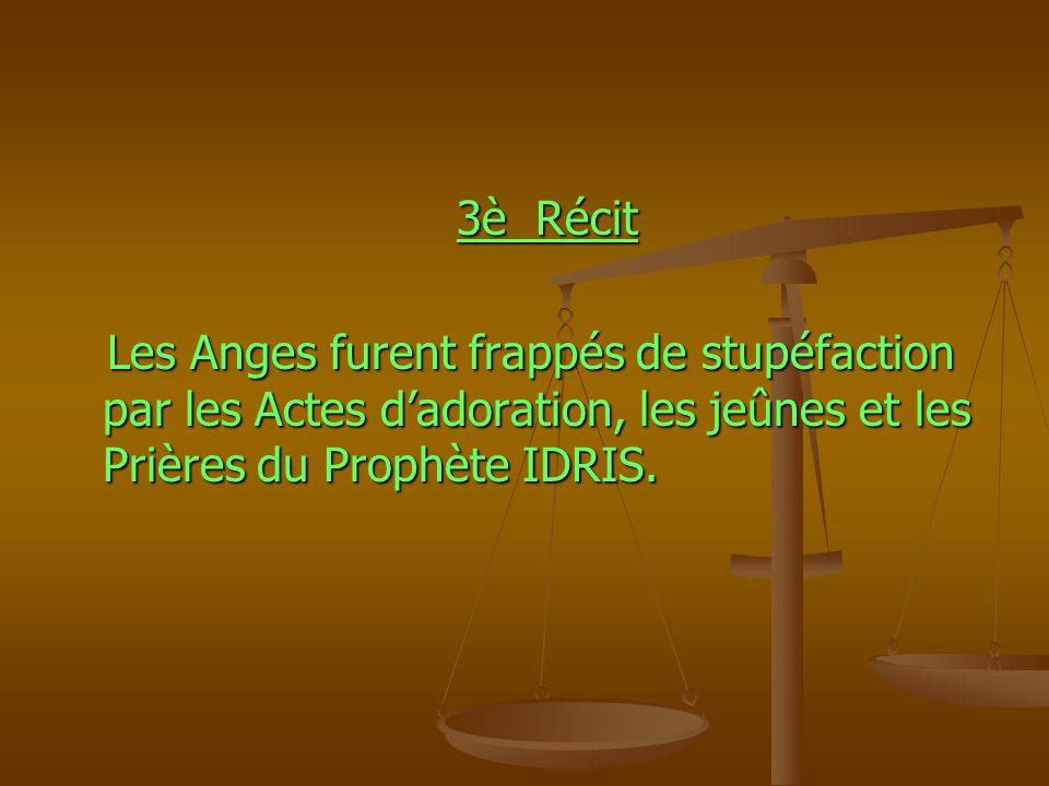 3è Récit Les Anges furent frappés de stupéfaction par les Actes d'adoration, les jeûnes et les Prières du Prophète IDRIS.