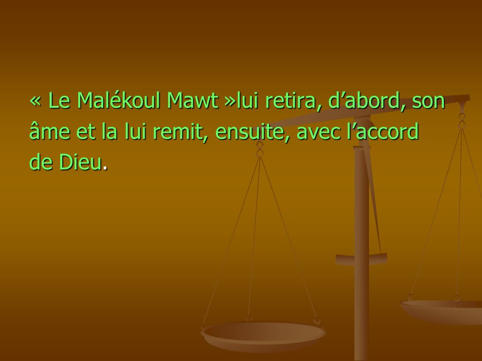 « Le Malékoul Mawt »lui retira, d'abord, son