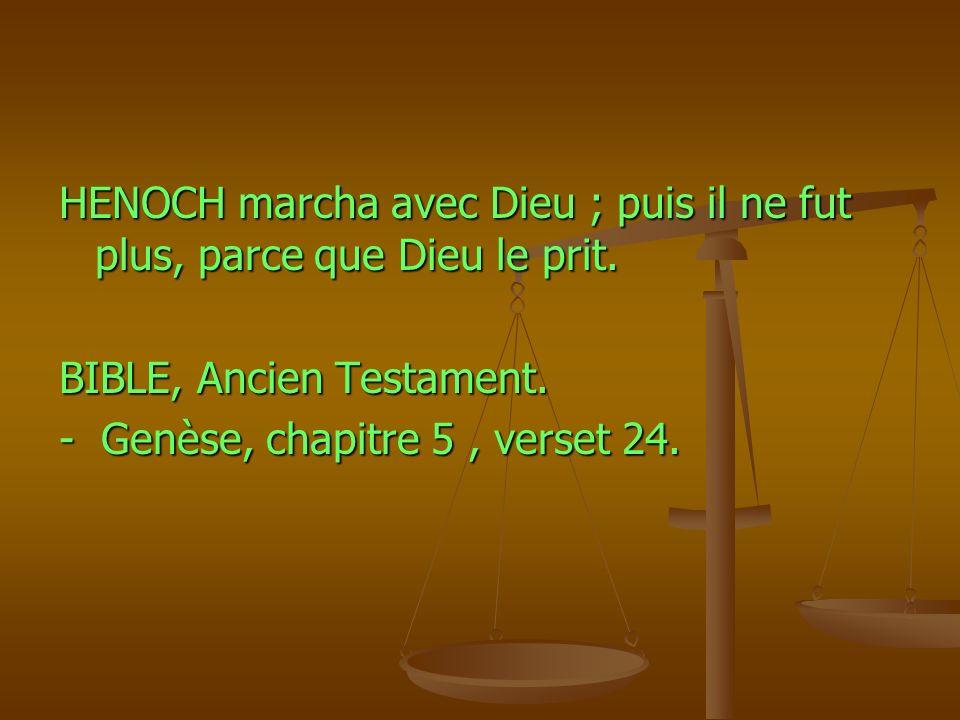 HENOCH marcha avec Dieu ; puis il ne fut plus, parce que Dieu le prit.