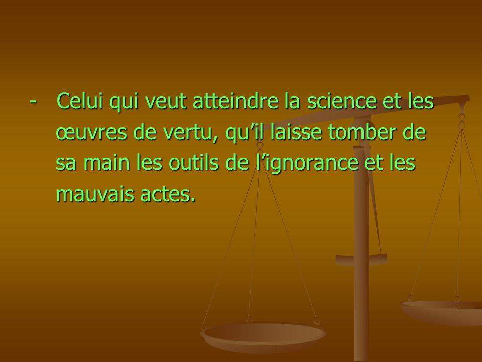 - Celui qui veut atteindre la science et les