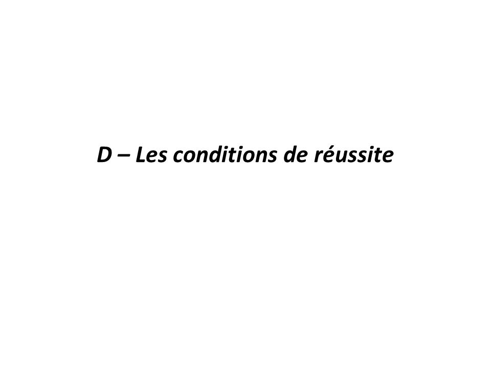 D – Les conditions de réussite