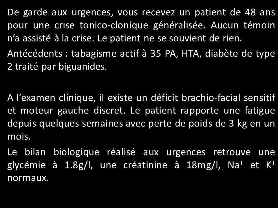De garde aux urgences, vous recevez un patient de 48 ans pour une crise tonico-clonique généralisée.