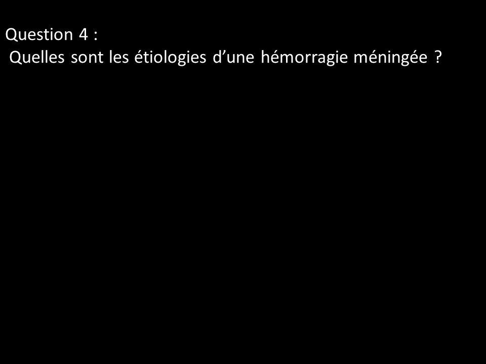 Question 4 : Quelles sont les étiologies d'une hémorragie méningée