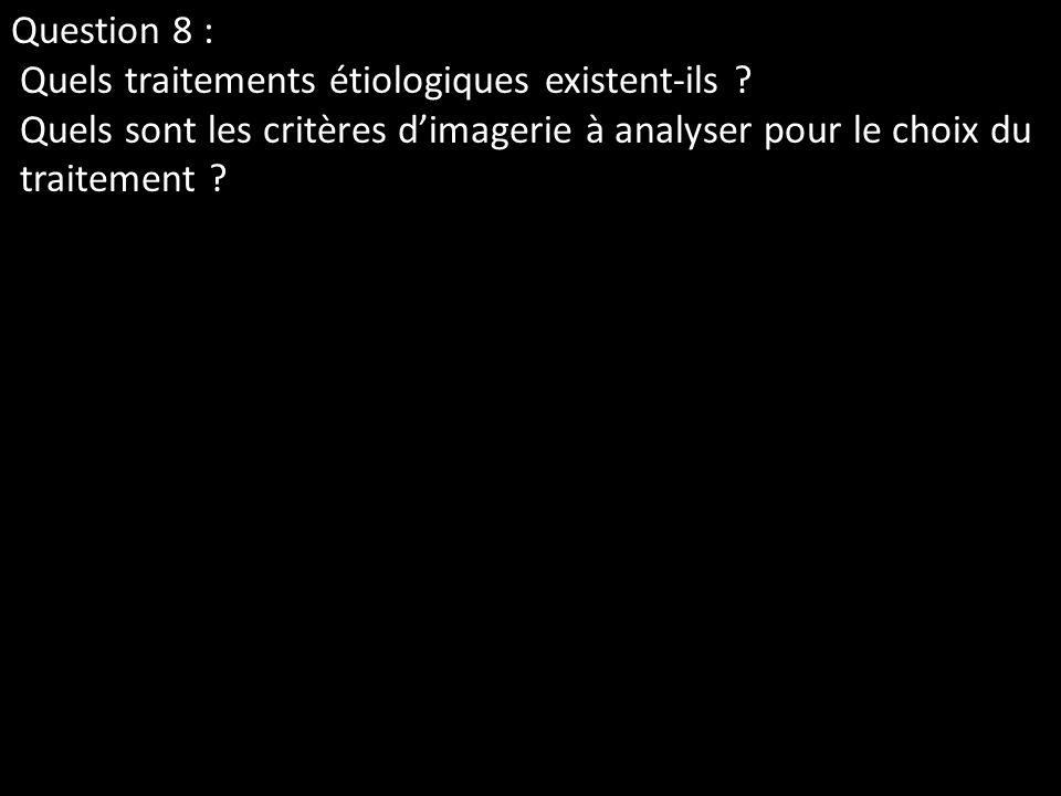 Question 8 : Quels traitements étiologiques existent-ils