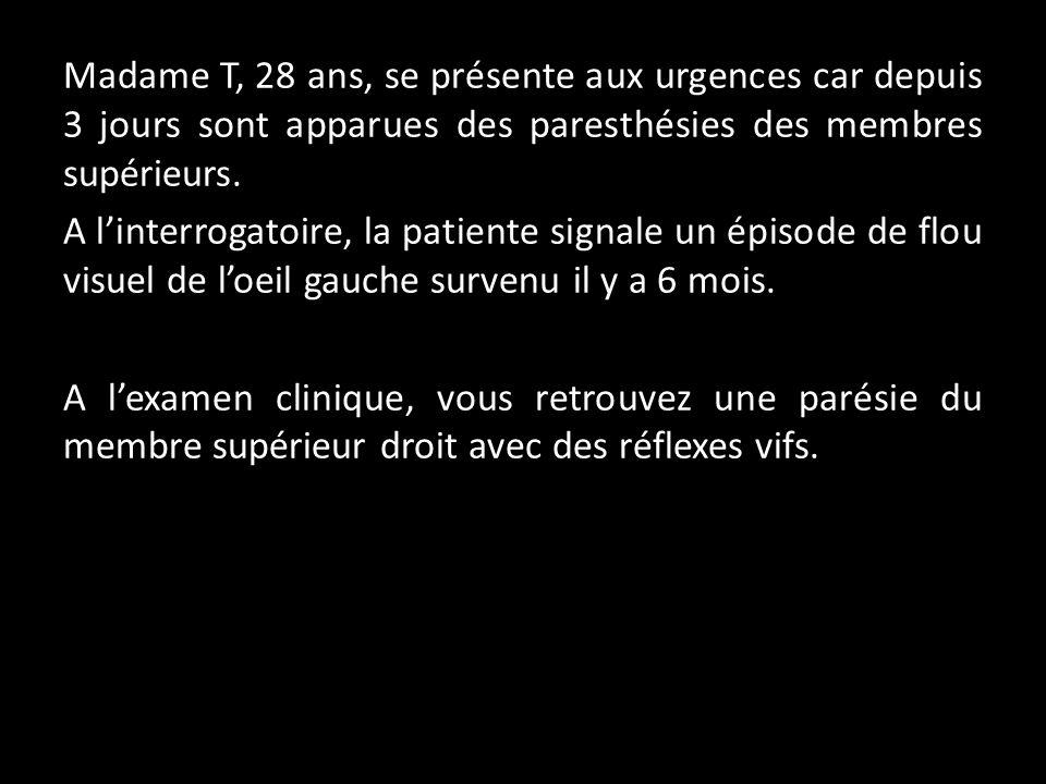 Madame T, 28 ans, se présente aux urgences car depuis 3 jours sont apparues des paresthésies des membres supérieurs.