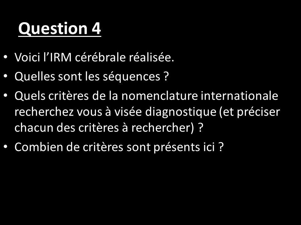 Question 4 Voici l'IRM cérébrale réalisée.