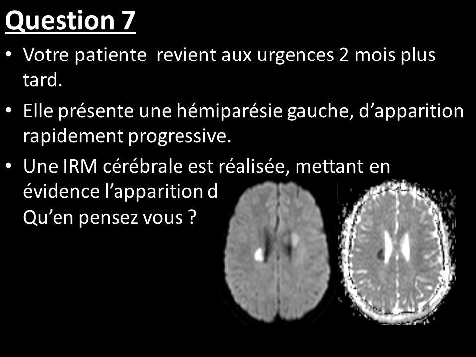 Question 7 Votre patiente revient aux urgences 2 mois plus tard.