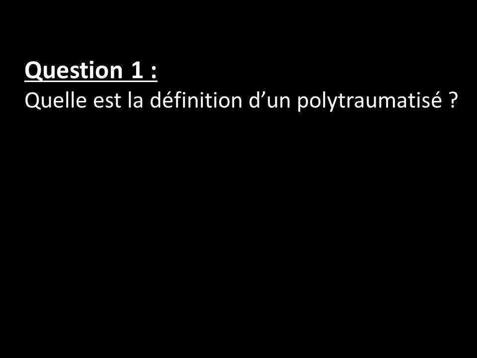 Question 1 : Quelle est la définition d'un polytraumatisé