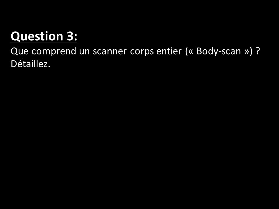 Question 3: Que comprend un scanner corps entier (« Body-scan »)