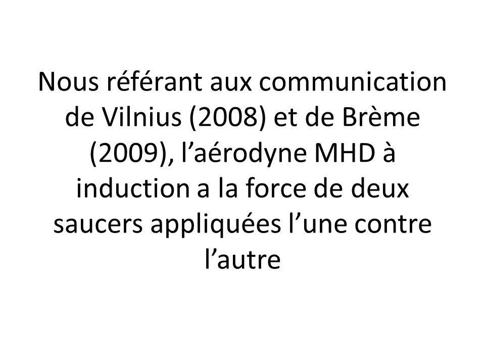 Nous référant aux communication de Vilnius (2008) et de Brème (2009), l'aérodyne MHD à induction a la force de deux saucers appliquées l'une contre l'autre
