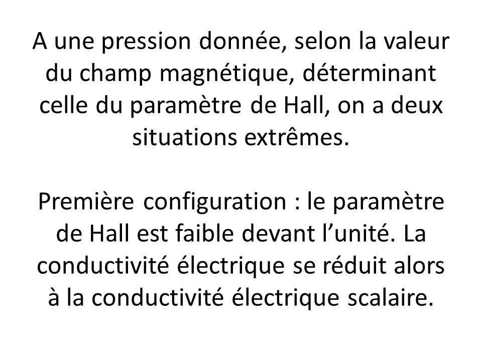 A une pression donnée, selon la valeur du champ magnétique, déterminant celle du paramètre de Hall, on a deux situations extrêmes.