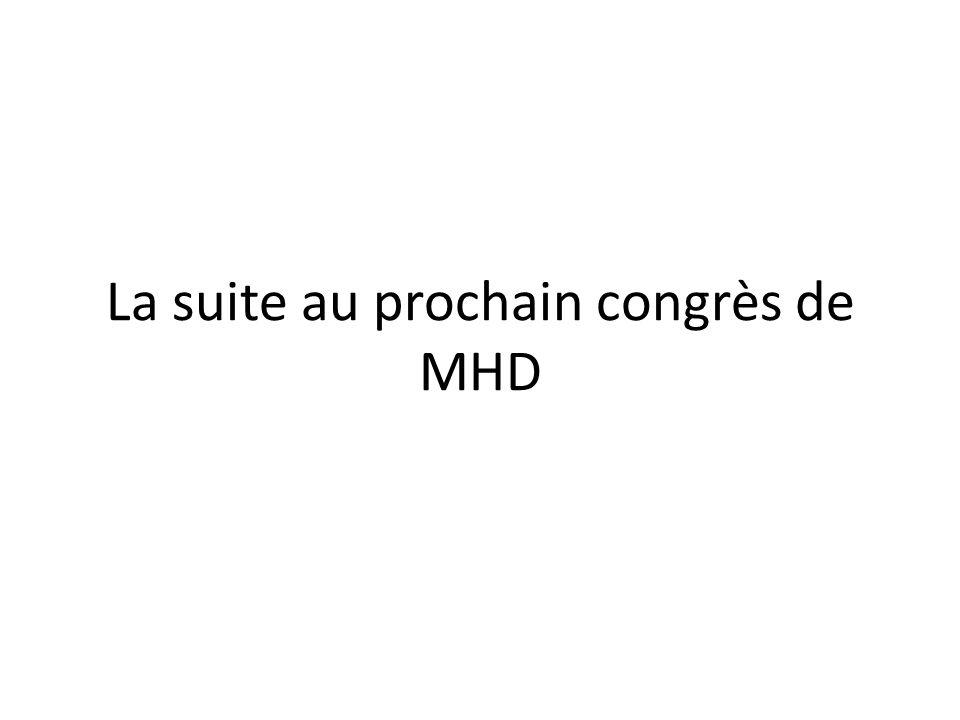 La suite au prochain congrès de MHD