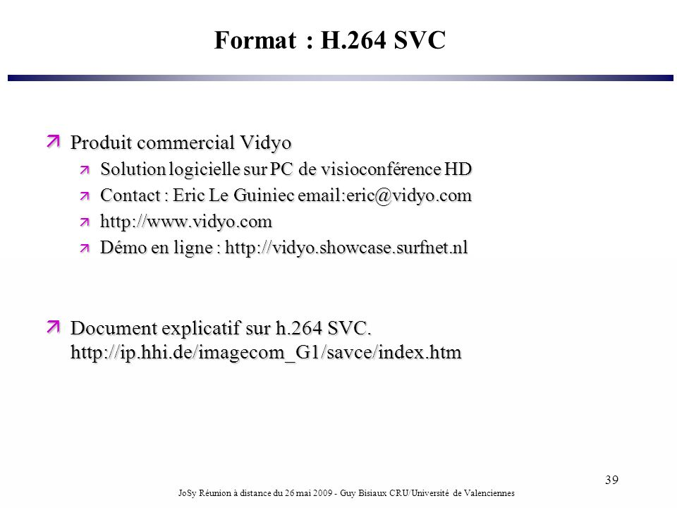 Format : H.264 SVC Produit commercial Vidyo