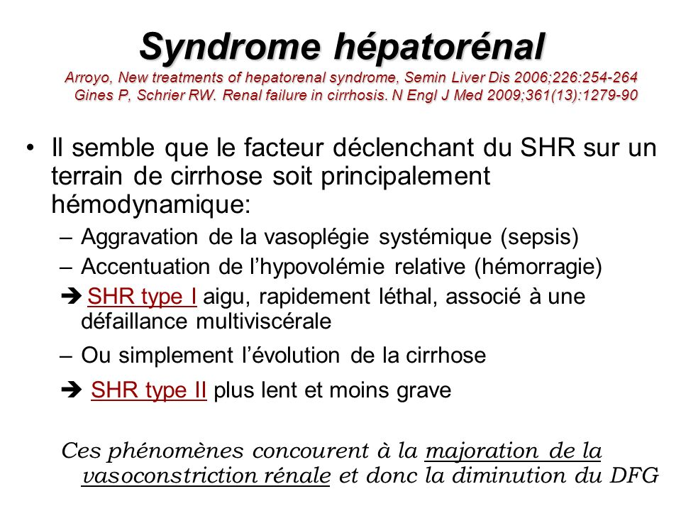 Syndrome hépatorénal Arroyo, New treatments of hepatorenal syndrome, Semin Liver Dis 2006;226: Gines P, Schrier RW. Renal failure in cirrhosis. N Engl J Med 2009;361(13):