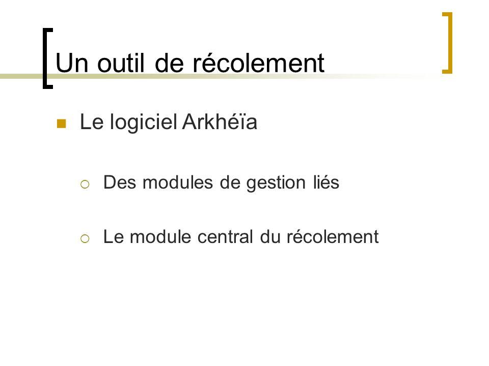 Un outil de récolement Le logiciel Arkhéïa Des modules de gestion liés