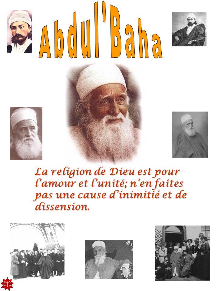Abdul BahaLa religion de Dieu est pour l'amour et l'unité; n'en faites pas une cause d'inimitié et de dissension.